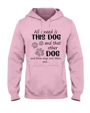 All I NEED IS THIS DOG AND THAT OTHER DOG Hooded Sweatshirt front