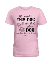 All I NEED IS THIS DOG AND THAT OTHER DOG Ladies T-Shirt thumbnail