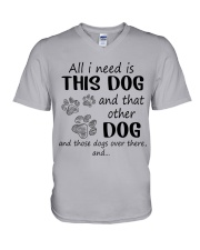 All I NEED IS THIS DOG AND THAT OTHER DOG V-Neck T-Shirt thumbnail