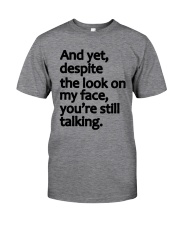 And Yet despite the look on my face Classic T-Shirt thumbnail