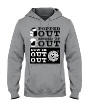 Popped out ended up out now im out out Hooded Sweatshirt thumbnail