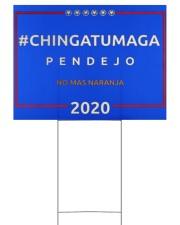 Chingatumaga pendejo 2020 24x18 Yard Sign front