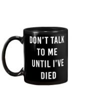 Don't Talk To Me Until I've Died Mug back