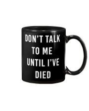 Don't Talk To Me Until I've Died Mug front