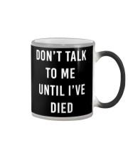 Don't Talk To Me Until I've Died Color Changing Mug thumbnail