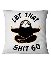 Let that shit go Square Pillowcase front