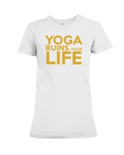Yoga Ruins Your LIFE Premium Fit Ladies Tee thumbnail