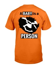Equal Protection for Posterity: A baby is a person Classic T-Shirt back