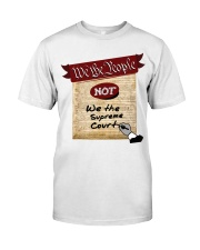 We the People--not We the Supreme Court Classic T-Shirt thumbnail