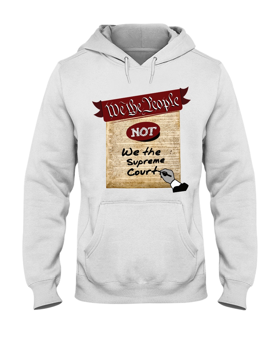 We the People--not We the Supreme Court Hooded Sweatshirt