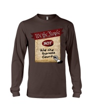 We the People--not We the Supreme Court Long Sleeve Tee front