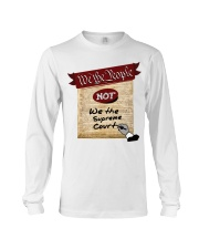 We the People--not We the Supreme Court Long Sleeve Tee thumbnail