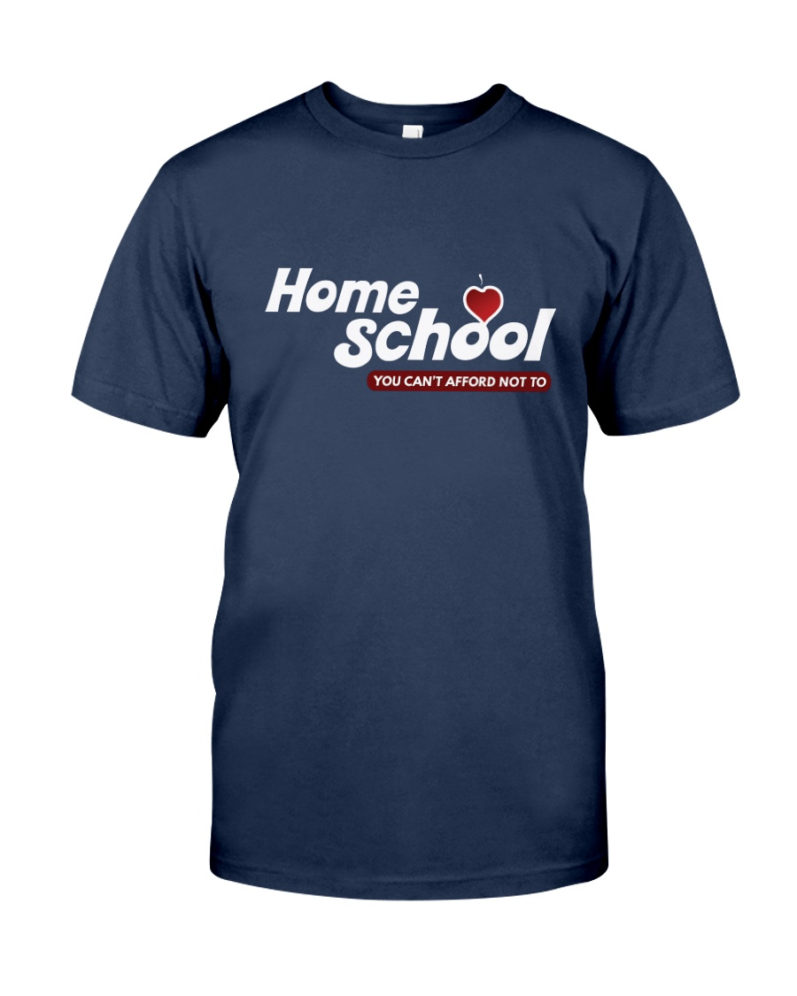 HOME SCHOOL: YOU CAN'T AFFORD NOT TO Classic T-Shirt