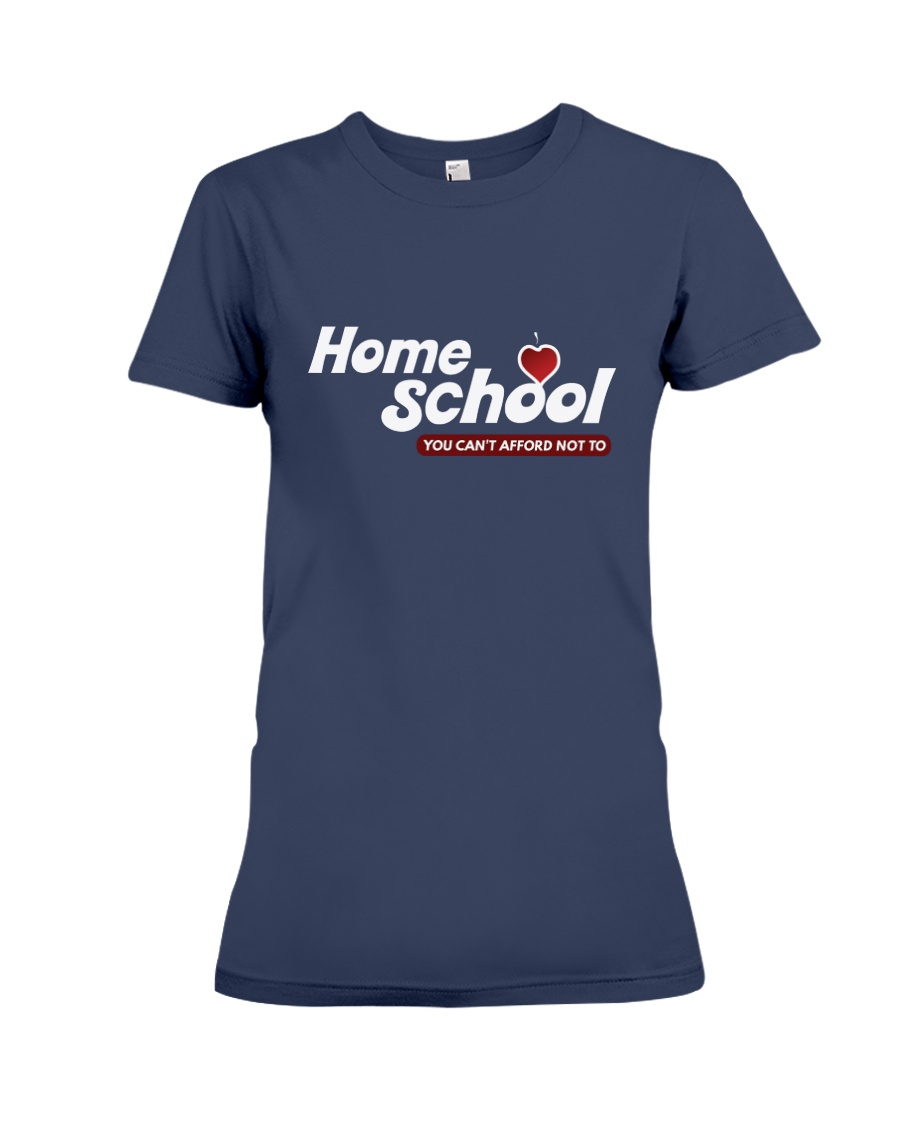 HOME SCHOOL: YOU CAN'T AFFORD NOT TO Premium Fit Ladies Tee