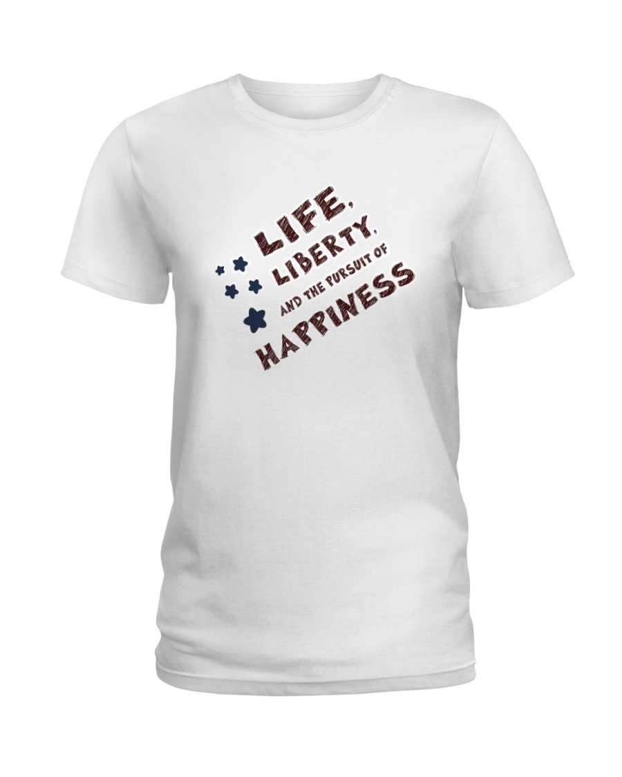 Life liberty and the pursuit of happiness Ladies T-Shirt