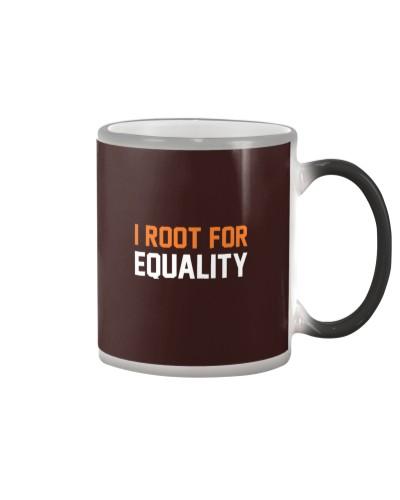 I Root For Equality T-shirt Hoodie Sweatshirt Mug
