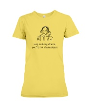 Stop Making Drama You're Not Shakespeare Shirt Tee Premium Fit Ladies Tee thumbnail