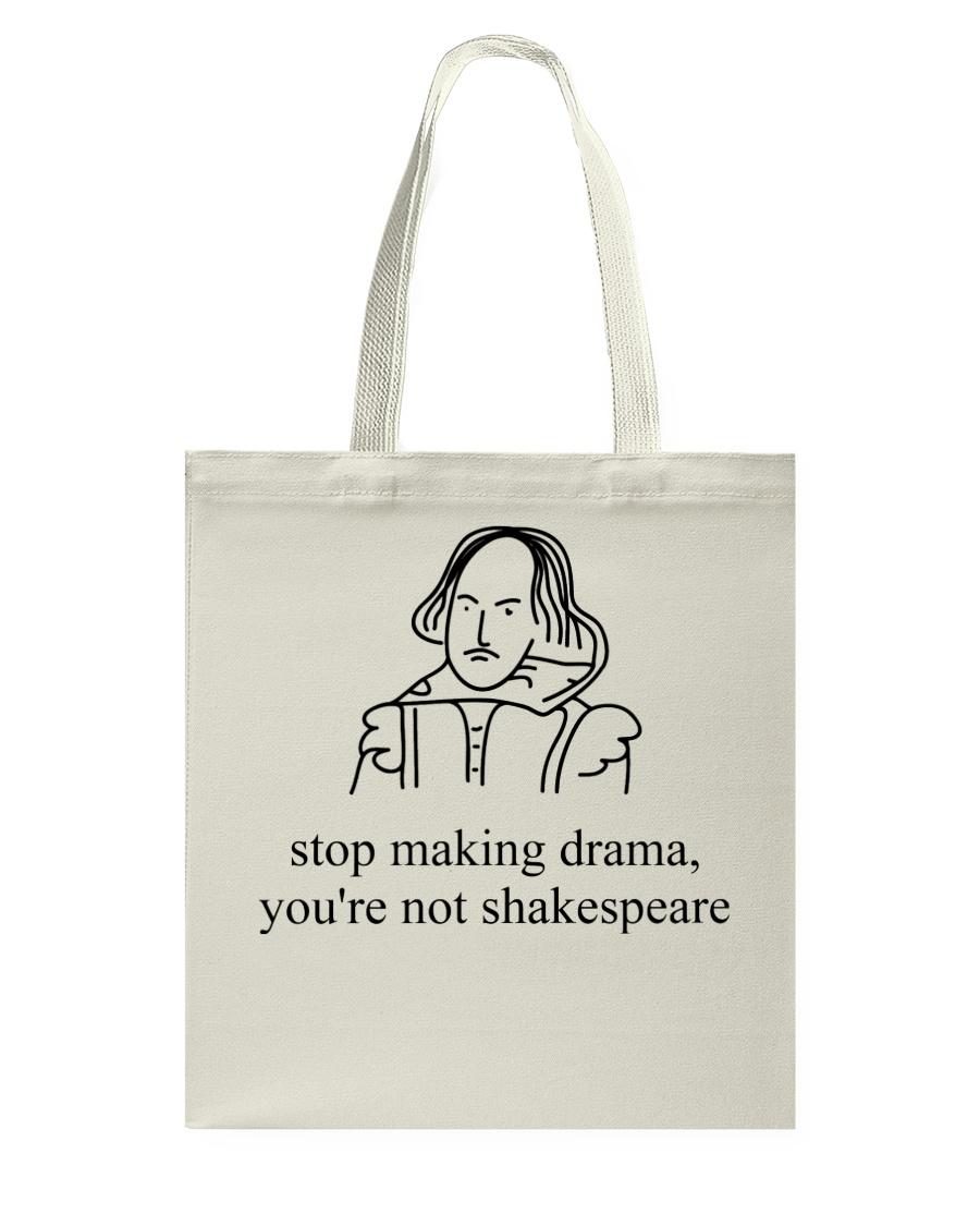 Stop Making Drama You're Not Shakespeare Shirt Tee Tote Bag