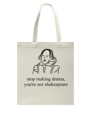 Stop Making Drama You're Not Shakespeare Shirt Tee Tote Bag thumbnail