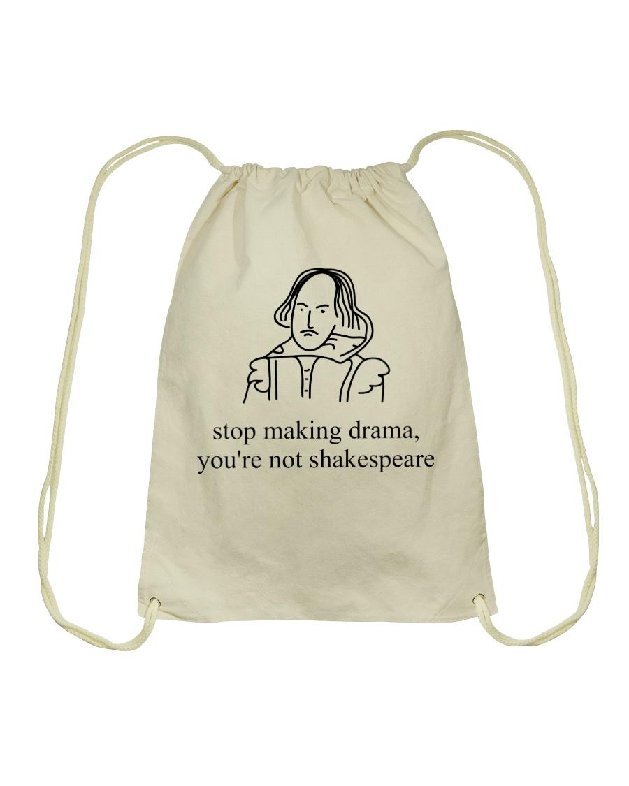 Stop Making Drama You're Not Shakespeare Shirt Tee Drawstring Bag