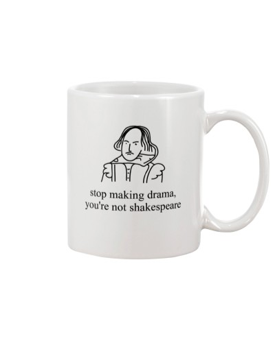 Stop Making Drama You're Not Shakespeare Shirt Tee