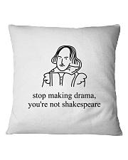 Stop Making Drama You're Not Shakespeare Shirt Tee Square Pillowcase thumbnail