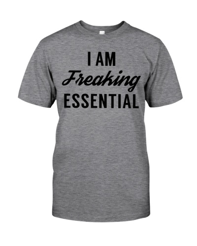 I Am Freaking Essential Tshirt Hoodie Sweater Tops