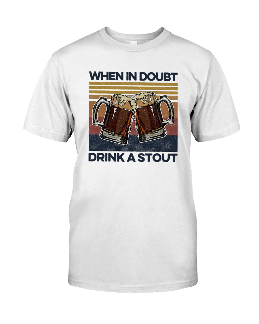 Vintage Beers When In Doubt Drink A Stout Shirt Classic T-Shirt