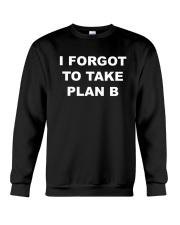 I Forgot To Take Plan B Shirt Crewneck Sweatshirt thumbnail