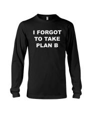 I Forgot To Take Plan B Shirt Long Sleeve Tee thumbnail