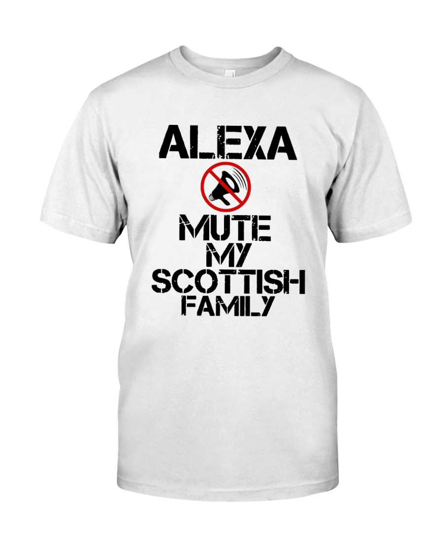 Alexa Mute My Scottish Family Shirt Classic T-Shirt