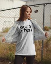 Good Bitch Shirt Classic T-Shirt apparel-classic-tshirt-lifestyle-07