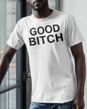 Good Bitch Shirt Classic T-Shirt apparel-classic-tshirt-lifestyle-front-39