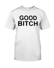 Good Bitch Shirt Classic T-Shirt front