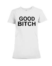 Good Bitch Shirt Premium Fit Ladies Tee thumbnail