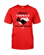 Only Liberals Call Me Racist Shirt Classic T-Shirt front