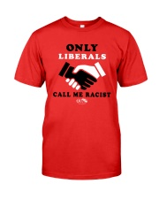 Only Liberals Call Me Racist Shirt Premium Fit Mens Tee thumbnail