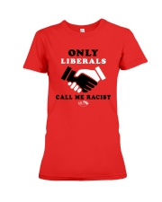 Only Liberals Call Me Racist Shirt Premium Fit Ladies Tee thumbnail