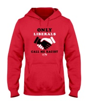 Only Liberals Call Me Racist Shirt Hooded Sweatshirt thumbnail