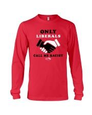 Only Liberals Call Me Racist Shirt Long Sleeve Tee thumbnail