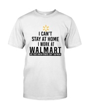 I Can't Stay At Home I Work At Walmart Shirt Classic T-Shirt front