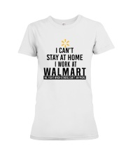 I Can't Stay At Home I Work At Walmart Shirt Premium Fit Ladies Tee thumbnail