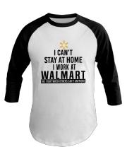 I Can't Stay At Home I Work At Walmart Shirt Baseball Tee thumbnail