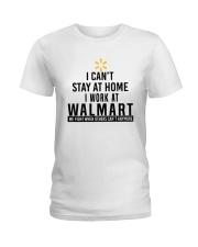 I Can't Stay At Home I Work At Walmart Shirt Ladies T-Shirt thumbnail