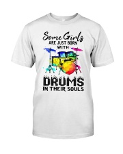 Some Girls Are Born With Drums In Souls Shirt Classic T-Shirt front