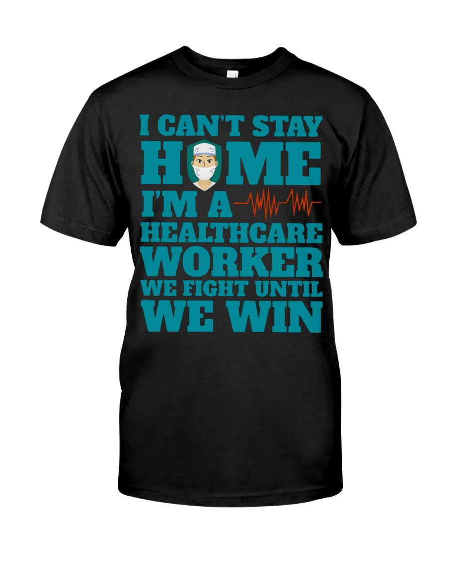 I Cant Stay Home Im A Healthcare Worker Shirt Classic T-Shirt