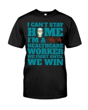 I Cant Stay Home Im A Healthcare Worker Shirt Classic T-Shirt front