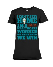 I Cant Stay Home Im A Healthcare Worker Shirt Premium Fit Ladies Tee thumbnail