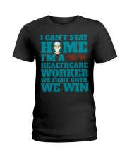 I Cant Stay Home Im A Healthcare Worker Shirt Ladies T-Shirt thumbnail
