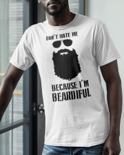 Don't Hate Me Because I'm Beardiful Shirt Classic T-Shirt apparel-classic-tshirt-lifestyle-front-39